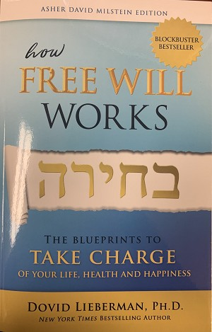 HOW FREE WILL WORKS BECHIRAH: THE BLUEPRINTS TO TAKE CHARGE OF YOUR LIFE, HEALTH & HAPPINESS